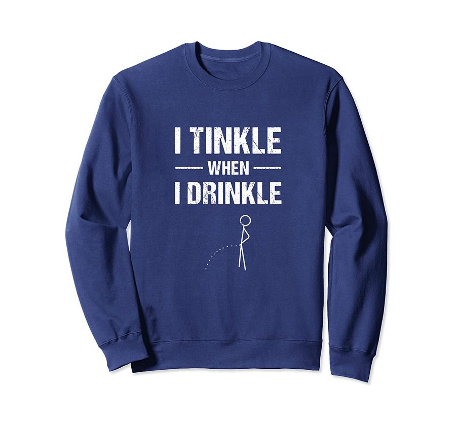 I Tinkle When I Drinkle – Funny Camping- Hiking- Drinking Sweatshirt