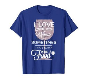 Wine Lover Funny Gift – I Love Cooking With Wine T-shirt 1